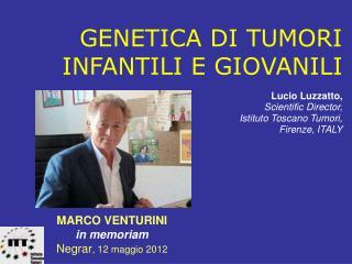 GENETICA DI TUMORI INFANTILI E GIOVANILI