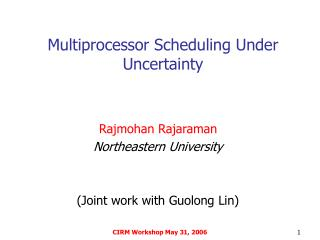 Multiprocessor Scheduling Under Uncertainty