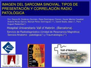 IMAGEN DEL SARCOMA SINOVIAL. TIPOS DE PRESENTACIÓN Y CORRELACIÓN RADIO PATOLÓGICA