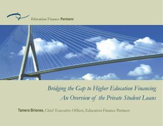Bridging the Gap to Higher Education Financing  An Overview of the Private Student Loans