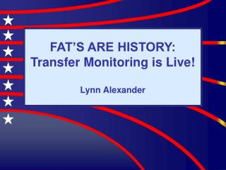 FAT'S ARE HISTORY:  Transfer Monitoring is Live! Lynn Alexander