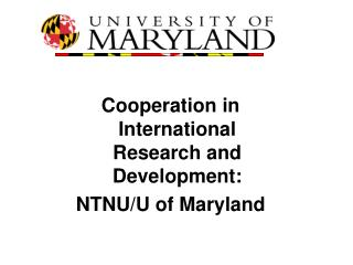 Cooperation in International Research and Development: NTNU/U of Maryland