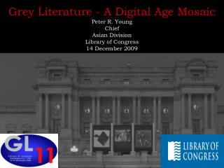 Grey Literature - A Digital Age Mosaic Peter R. Young Chief Asian Division Library of Congress