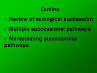 Outline   Review of ecological succession   Multiple successional pathways