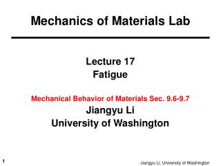 Lecture 17 Fatigue Mechanical Behavior of Materials Sec. 9.6-9.7  Jiangyu Li