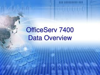 OfficeServ 7400 Data Overview