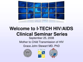 September 25, 2008 Mother to Child Transmission of HIV Grace John Stewart MD, PhD