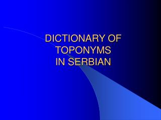 DICTIONARY OF TOPONYMS  IN SERBIAN
