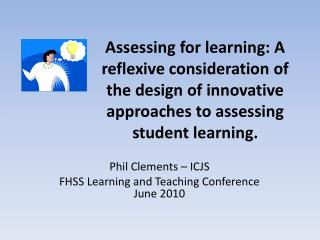Phil Clements � ICJS FHSS Learning and Teaching Conference June 2010