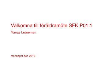 Välkomna till föräldramöte SFK P01:1 Tomas  Lejweman måndag 9-dec-2013