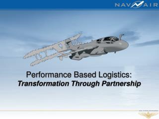 Performance Based Logistics: Transformation Through Partnership