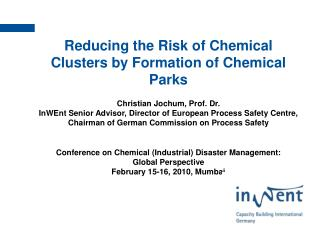 Reducing the Risk of Chemical Clusters by Formation of Chemical Parks Christian Jochum, Prof. Dr.