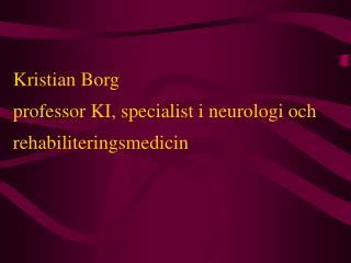 Kristian Borg professor KI, specialist i neurologi och rehabiliteringsmedicin
