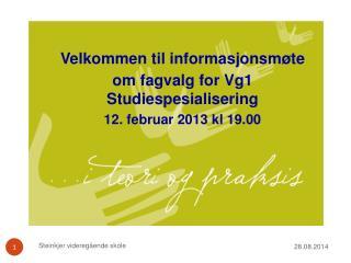 Velkommen til informasjonsmøte  om fagvalg for Vg1 Studiespesialisering 12. februar 2013 kl 19.00
