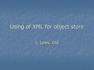Using of XML for object store