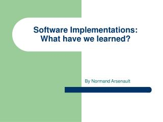 Software Implementations: What have we learned?
