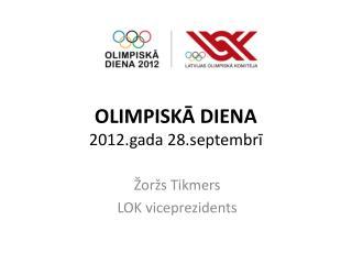 OLIMPISKĀ DIENA 2012.gada 28.septembrī