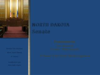 Presentation by: Tom Seymour Former - State Senator A Review of the North Dakota Legislature