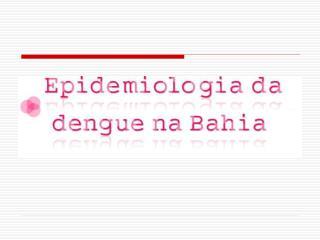 Fonte: GT-Dengue/ Divep/ Sesab – Sinan até a semana 35 e planilha paralela semanas 36 a 40/ 2012.