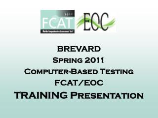 BREVARD Spring 2011 Computer-Based Testing FCAT/EOC TRAINING Presentation