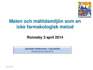 Maten och måltidsmiljön som en icke farmakologisk metod Ronneby 3 april 2014