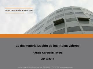 La desmaterialización de los títulos valores Angelo Garofolin Tavera Junio 2014