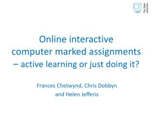 Online  interactive  computer  marked assignments �  active learning or just doing it?