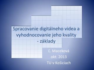 Spracovanie digitálneho videa a vyhodnocovanie jeho kvality - základy