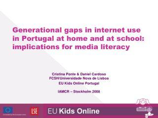 Cristina Ponte & Daniel Cardoso FCSH/Universidade Nova de Lisboa EU Kids Online Portugal