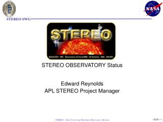 STEREO OBSERVATORY Status Edward Reynolds APL STEREO Project Manager