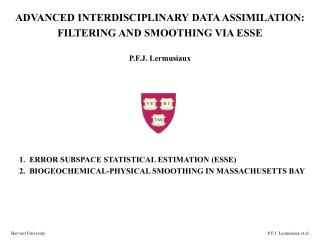 ADVANCED INTERDISCIPLINARY DATA ASSIMILATION: FILTERING AND SMOOTHING VIA ESSE P.F.J. Lermusiaux