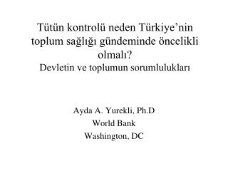 Ayda A. Yurekli, Ph.D World Bank Washington, DC