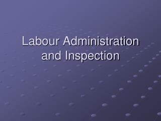 Labour Administration and Inspection