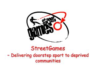 StreetGames  -  Delivering doorstep sport to deprived communities