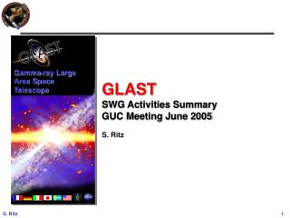 GLAST SWG Activities Summary GUC Meeting June 2005 S. Ritz