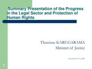 Summary Presentation of the Progress  in the Legal Sector and Protection of Human Rights