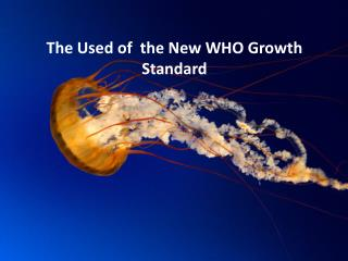 The  U sed of  the New WHO Growth Standard
