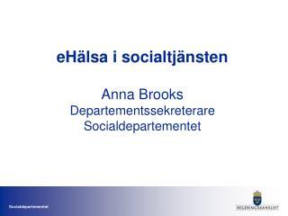 eHälsa i socialtjänsten Anna Brooks Departementssekreterare Socialdepartementet