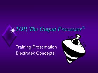 TOP, The Output Processor â