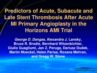 Predictors of Acute, Subacute and Late Stent Thrombosis After Acute MI Primary Angioplasty in the Horizons AMI Trial