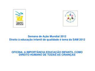 Semana de Ação Mundial 2012 Direito à educação infantil de qualidade é tema da SAM 2012
