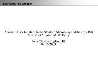 A Robust User Interface to the Stanford Microarray Database (SDM) M.S. Pilot Adviser: M. W. Berry