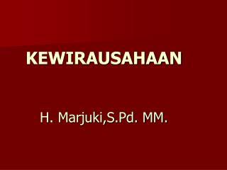 KEWIRAUSAHAAN H. Marjuki,S.Pd. MM.
