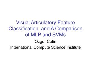 Visual Articulatory Feature Classification, and A Comparison of MLP and SVMs
