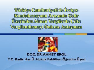 DOÇ. DR. AHMET EROL T.C. Kadir Has Ü. Hukuk Fakültesi Öğretim Üyesi