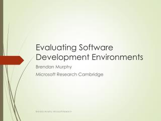 Evaluating Software  D evelopment  E nvironments