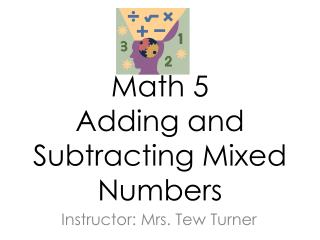 Math 5 Adding and Subtracting Mixed Numbers