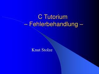 C Tutorium  – Fehlerbehandlung –