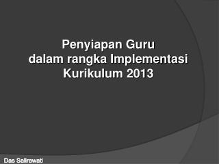 Penyiapan Guru d alam rangka Implementasi  Kurikulum 2013