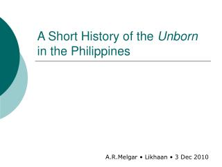 A Short History of the  Unborn  in the Philippines